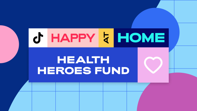 TikTok: Happy at Home Health Heroes Fund